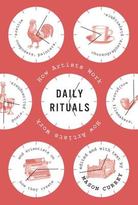 Daily Rituals: How Artists Work by Currey, Mason
