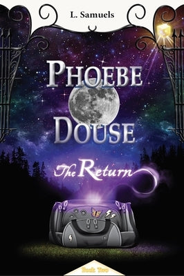 Phoebe Douse: The Return by Samuels, L.