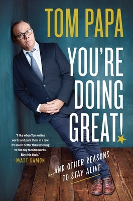 You're Doing Great!: And Other Reasons to Stay Alive by Papa, Tom