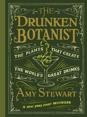 The Drunken Botanist: The Plants That Create the World's Great Drinks by Stewart, Amy