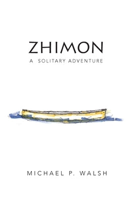 Zhimon: A Solitary Adventure by Walsh, Michael P.