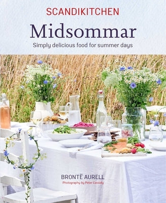 Scandikitchen: Midsommar: Simply Delicious Food for Summer Days by Aurell, Bronte
