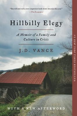 Hillbilly Elegy: A Memoir of a Family and Culture in Crisis by Vance, J. D.