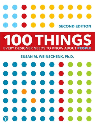 100 Things Every Designer Needs to Know about People by Weinschenk, Susan