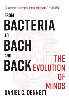 From Bacteria to Bach and Back: The Evolution of Minds by Dennett, Daniel C.