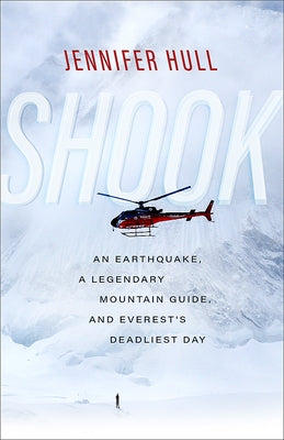 Shook: An Earthquake, a Legendary Mountain Guide, and Everest's Deadliest Day by Hull, Jennifer