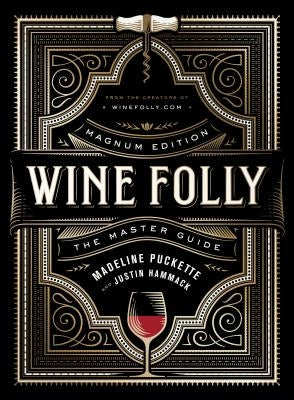 Wine Folly: Magnum Edition: The Master Guide by Puckette, Madeline