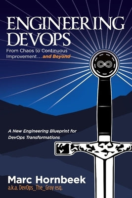 Engineering Devops: From Chaos to Continuous Improvement... and Beyond by Hornbeek, Marc