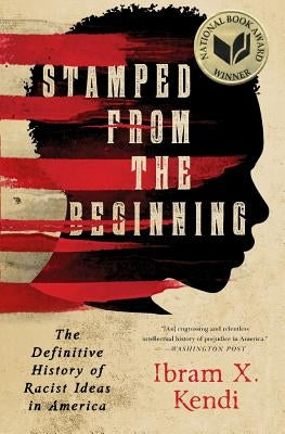Stamped from the Beginning: The Definitive History of Racist Ideas in America by Kendi, Ibram X.