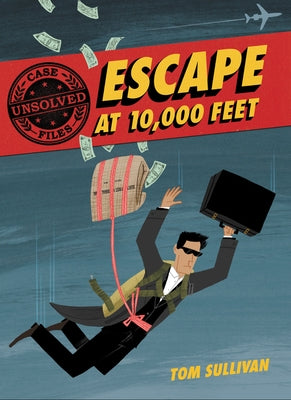 Unsolved Case Files: Escape at 10,000 Feet: D.B. Cooper and the Missing Money by Sullivan, Tom