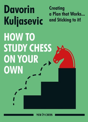 How to Study Chess on Your Own: Creating a Plan That Works... and Sticking to It! by Kuljasevic, Davorin