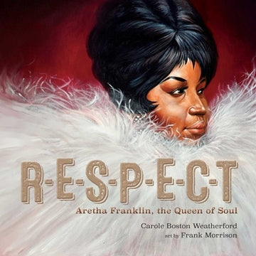 Respect: Aretha Franklin, the Queen of Soul by Weatherford, Carole Boston