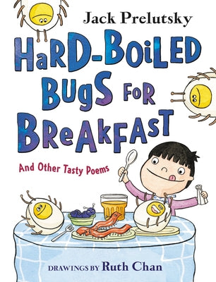 Hard-Boiled Bugs for Breakfast: And Other Tasty Poems by Prelutsky, Jack