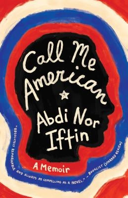 Call Me American: A Memoir by Iftin, Abdi Nor