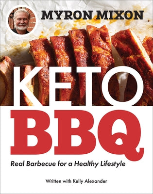 Myron Mixon: Keto BBQ: Real Barbecue for a Healthy Lifestyle by Mixon, Myron