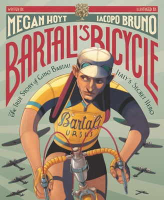 Bartali's Bicycle: The True Story of Gino Bartali, Italy's Secret Hero by Hoyt, Megan