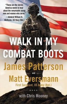 Walk in My Combat Boots: True Stories from America's Bravest Warriors by Patterson, James