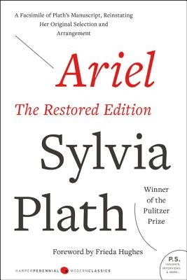 Ariel: The Restored Edition: A Facsimile of Plath's Manuscript, Reinstating Her Original Selection and Arrangement by Plath, Sylvia