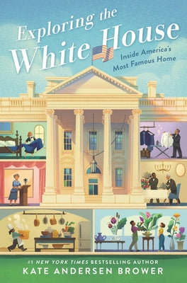 Exploring the White House: Inside America's Most Famous Home by Brower, Kate Andersen