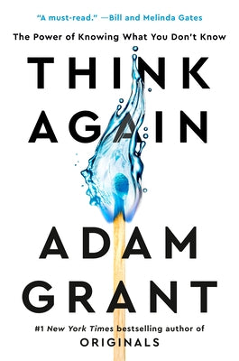Think Again: The Power of Knowing What You Don't Know by Grant, Adam