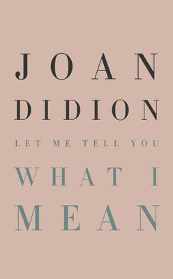 Let Me Tell You What I Mean by Didion, Joan