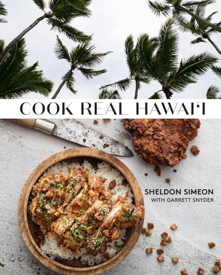 Cook Real Hawai'i: A Cookbook by Simeon, Sheldon