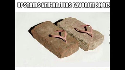 upstairs neighbors favorite shoes are made of rocks
