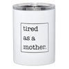 Tired as a Mother Tumbler