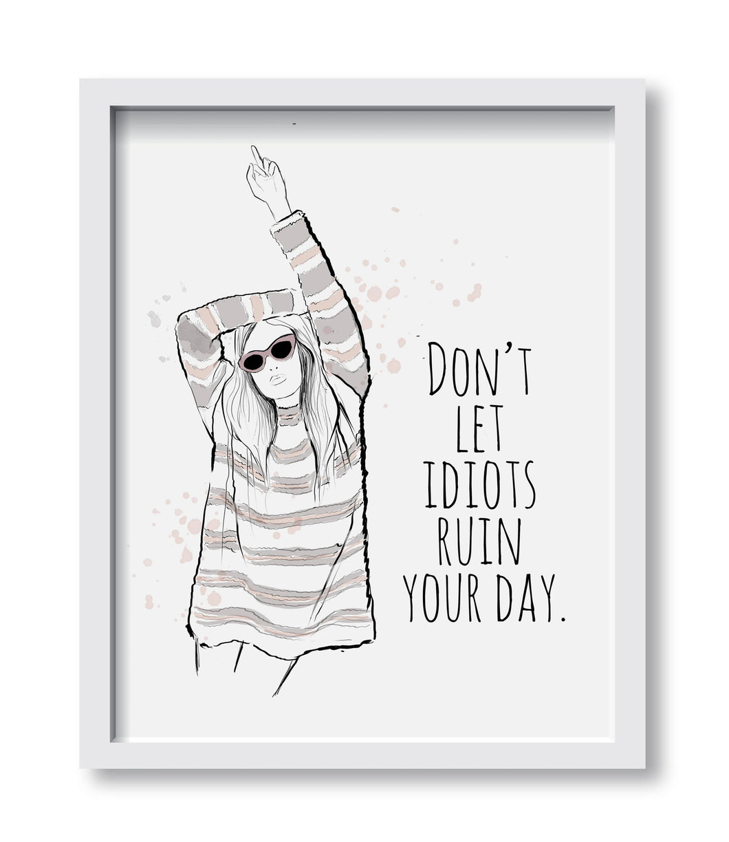 "Framed Print in Black ""Don't Let Idiots Ruin Your Day"" Art Print"