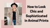 How to Look Chic and Sophisticated in Animal Prints