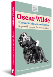 Oscar Wilde - His Quotable Life & Times