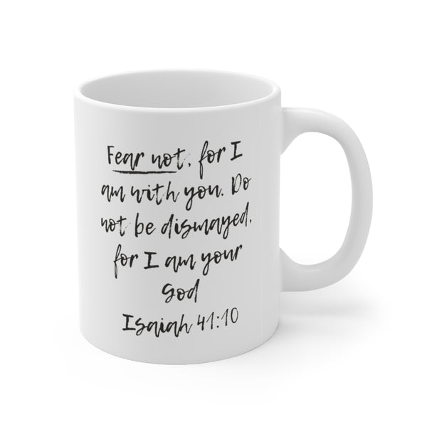 """Fear not, for I am with you"" Isaiah 41:10 Ceramic Mug 11oz"