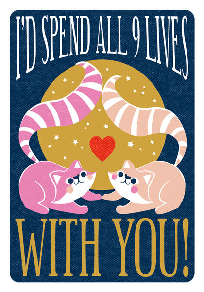 I'd Spend All 9 Lives With You! Card.