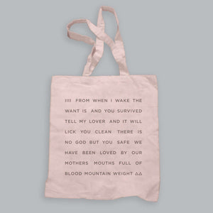 """FROM WHEN I WAKE THE WANT IS"" - PINK TOTE BAG"