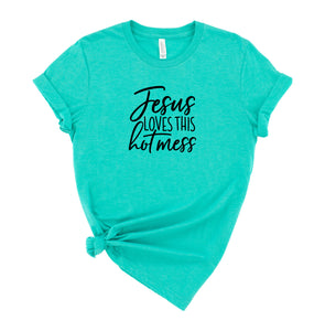 Jesus Loves this Hot Mess Graphic T-Shirt