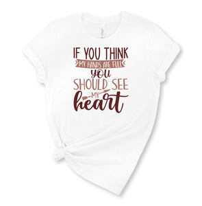 If You Think my Hands Are Full You Should See My Heart Graphic T-Shirt