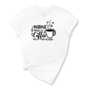 Mama Needs Coffee Graphic T-Shirt
