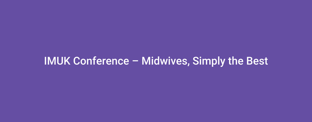 IMUK Conference – Midwives, Simply the Best