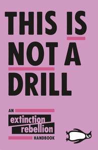 This Is Not a Drill (Extinction Rebellion)