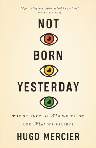 Not Born Yesterday : The Science of Who We Trust and What We Believe