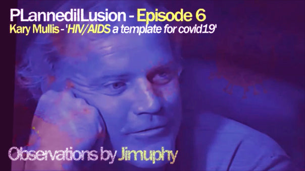 PLannedilLusion - Episode 6 - 'Kary Mullis - HIV/AIDS a template for Covid 19'