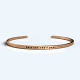 """THIS TOO SHALL PASS"" CUFF"