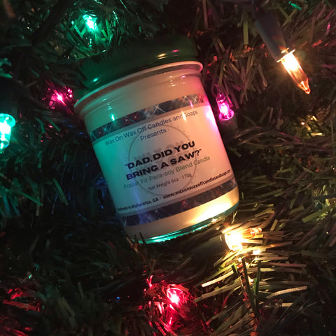"""DAD, DID YOU BRING A SAW?"" Frasier Fir Para-Soy Blend Candle 6oz."