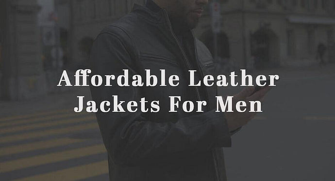 Affordable Leather Jackets For Men