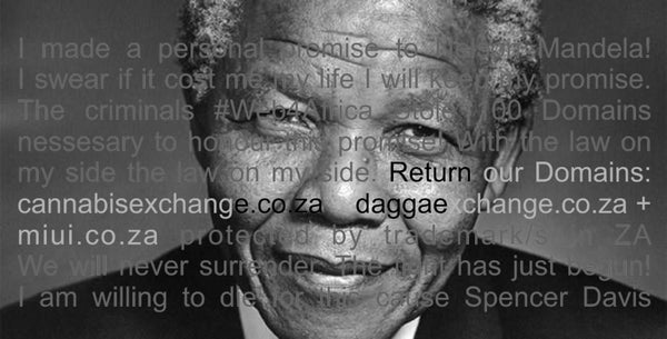 I made a personal promise to Nelson Mandela!  I swear if it cost me my life I will keep my promise.  The criminals #Web4Africa Stole 100 Domains  nessesary to honour this promise! With the law on  my side the law on my side. Return our Domains:  cannabisexchange.co.za + daggaexchange + miui.co.za protected by trademark/s in ZA We will never surrender. The fighjt has just begun! I am willing to die for this cause Spencer Davis