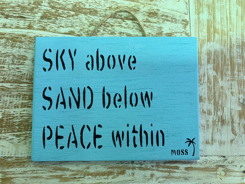 MOSS Beach Signs - SKY above SAND below PEACE within - MOSS