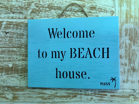 MOSS Beach Signs - Welcome to my BEACH house. - MOSS