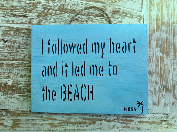 MOSS Beach Signs - I followed my heart and it led me to the BEACH - MOSS