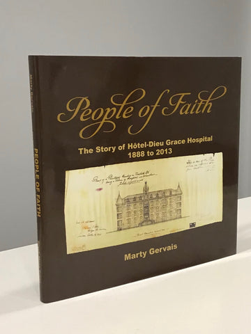 People of Faith; The Story of Hotel-Dieu Grace Hospital 1888 to 2013
