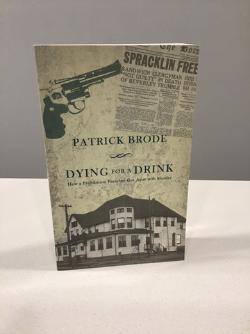 Dying for a Drink; How a Prohibition Preacher got Away with Murder
